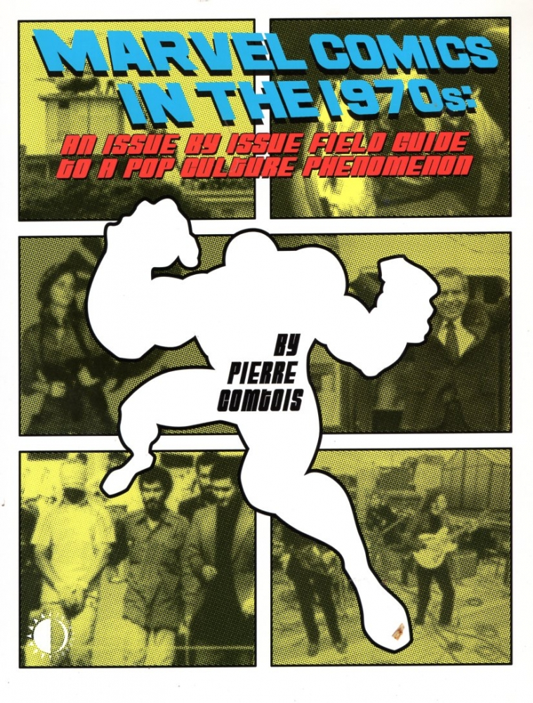 Marvel Comics in the 1970s: An Issue-by-Issue Field Guide to a Pop Culture Phenomenon. Pierre Comtois.