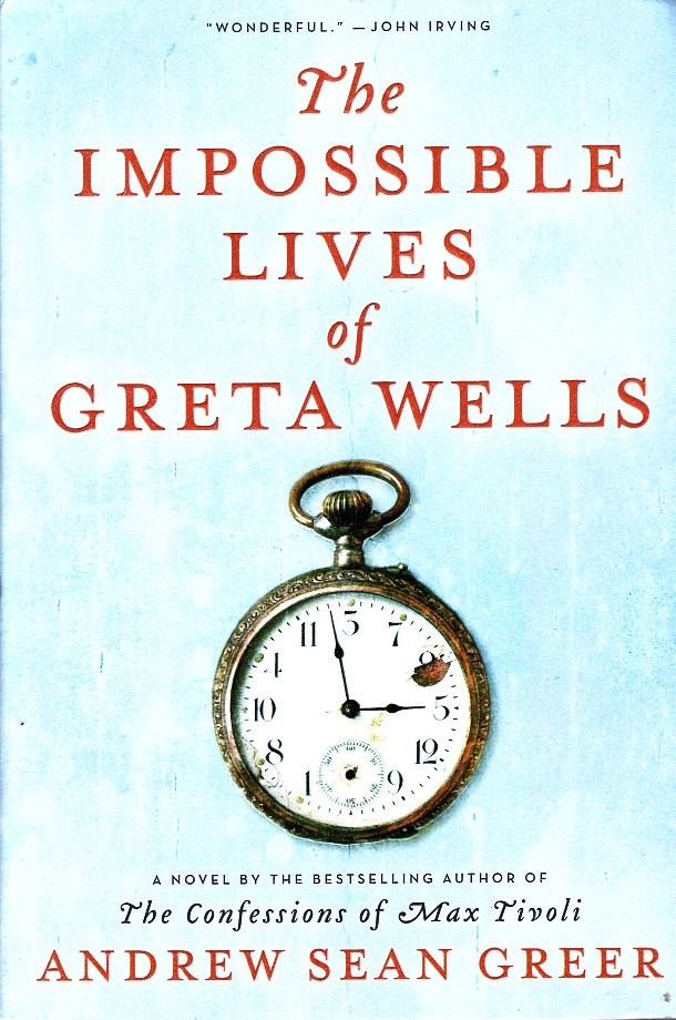 The Impossible Lives of Greta Wells. Andrew Sean Greer.