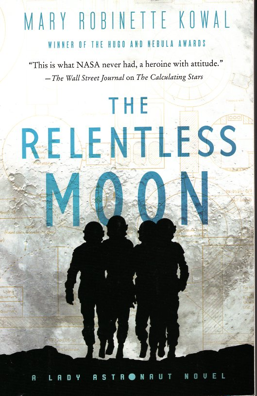 The Relentless Moon: Lady Astronaut Book 3. Mary Robinette Kowal.
