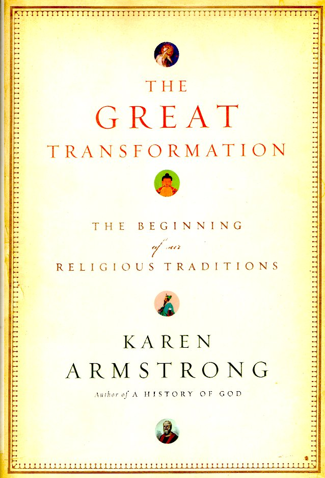 The Great Transformation: The Beginning of Our Religious Traditions. Karen Armstrong.