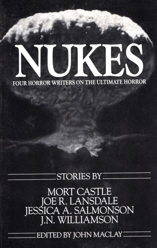 Nukes: Four Horror Writers on the Ultimate Horror. John Maclay.