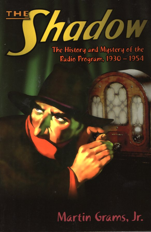 The Shadow: The History and Mystery of the Radio Program, 1930-1954. Martin Grams, Jr.