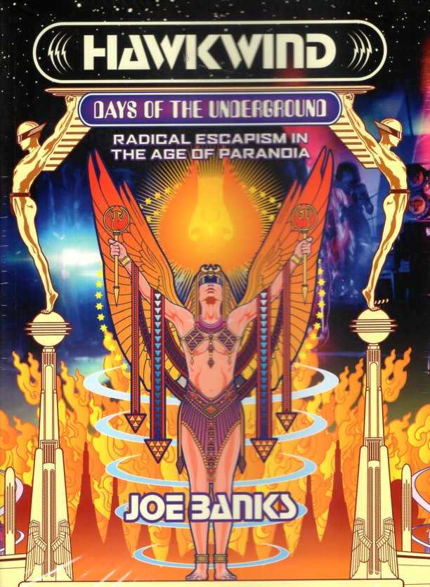 Hawkwind: Days of the Underground: Radical Escapism in the Age of Paranoia. Joe Banks.