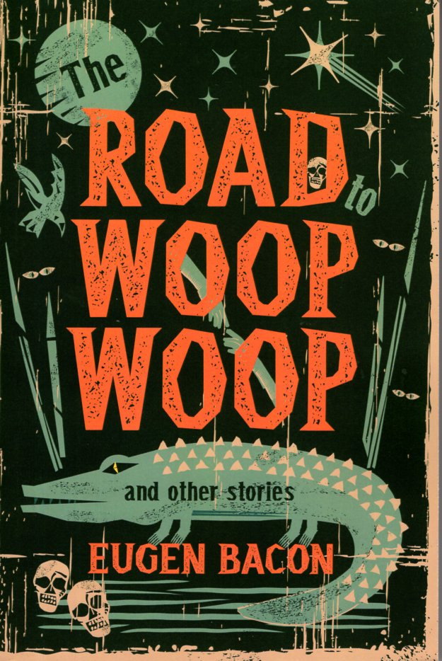 The Road to Woop Woop and Other Stories. Rugen Bacon.