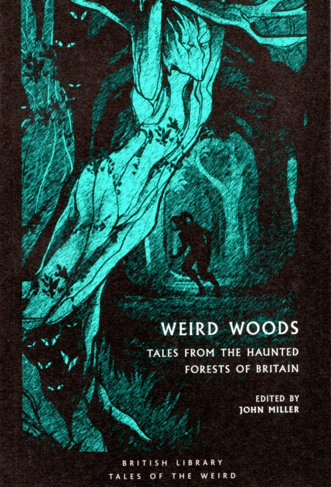 Weird Woods: Tales from the Haunted Forests of Britain. John Miller.