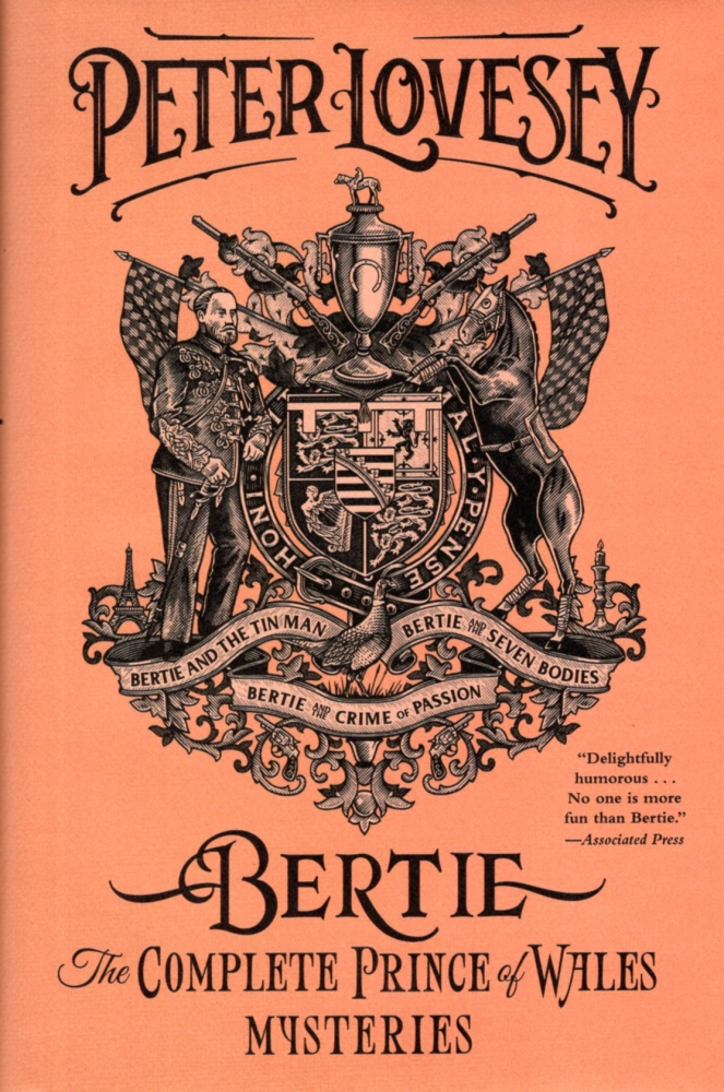 Bertie: The Complete Prince of Wales Mysteries (Bertie and the Tin Man, Bertie and the Seven Bodies, Bertie and and the Crime of Passion). Peter Lovesey.