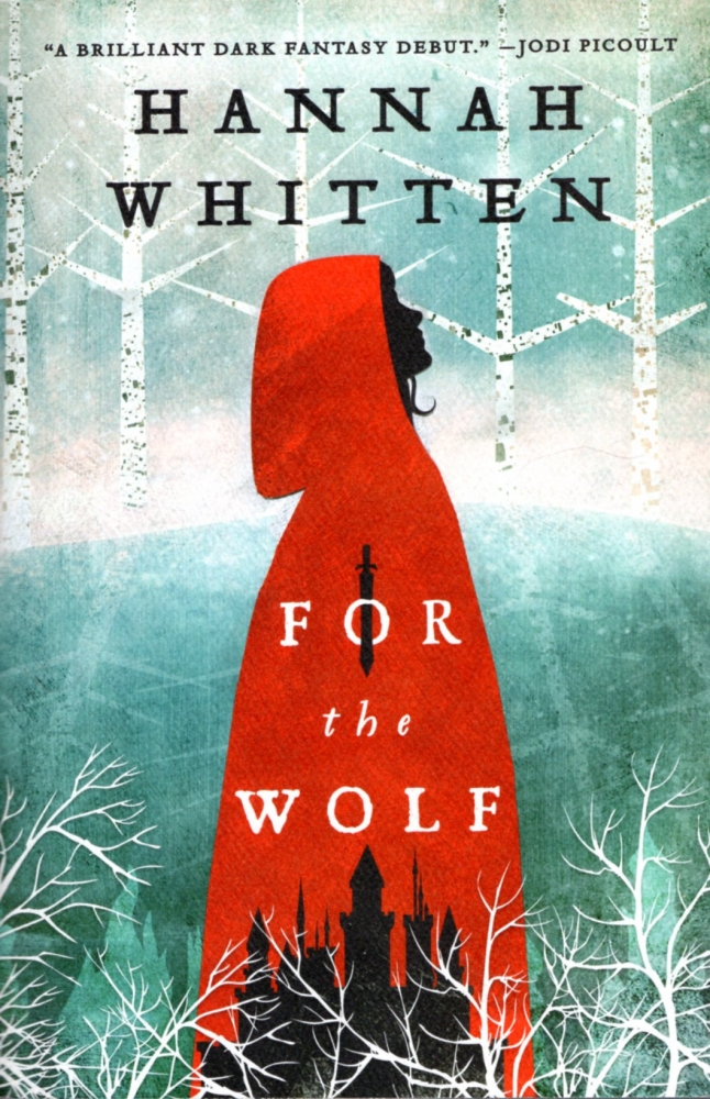 For the Wolf: The Wilderwood Book 1. Hannah Whitten.