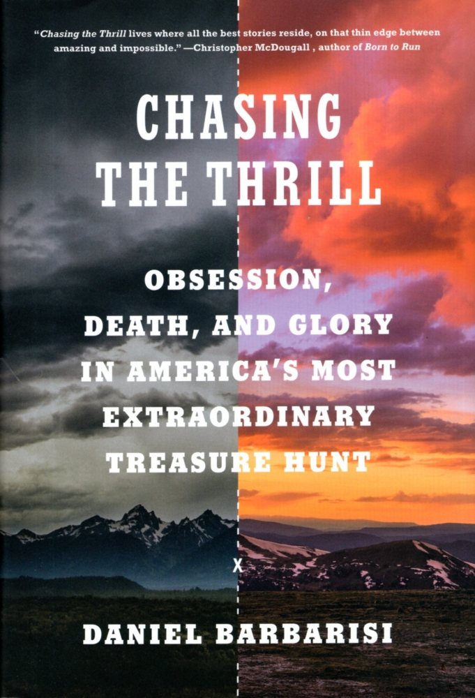 Chasing the Thrill: Obsession, Death, and Glory in America's Most Extraordinary Treasure Hunt. Daniel Barbarisi.