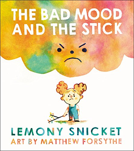 The Bad Mood and the Stick. Lemony Snicket.