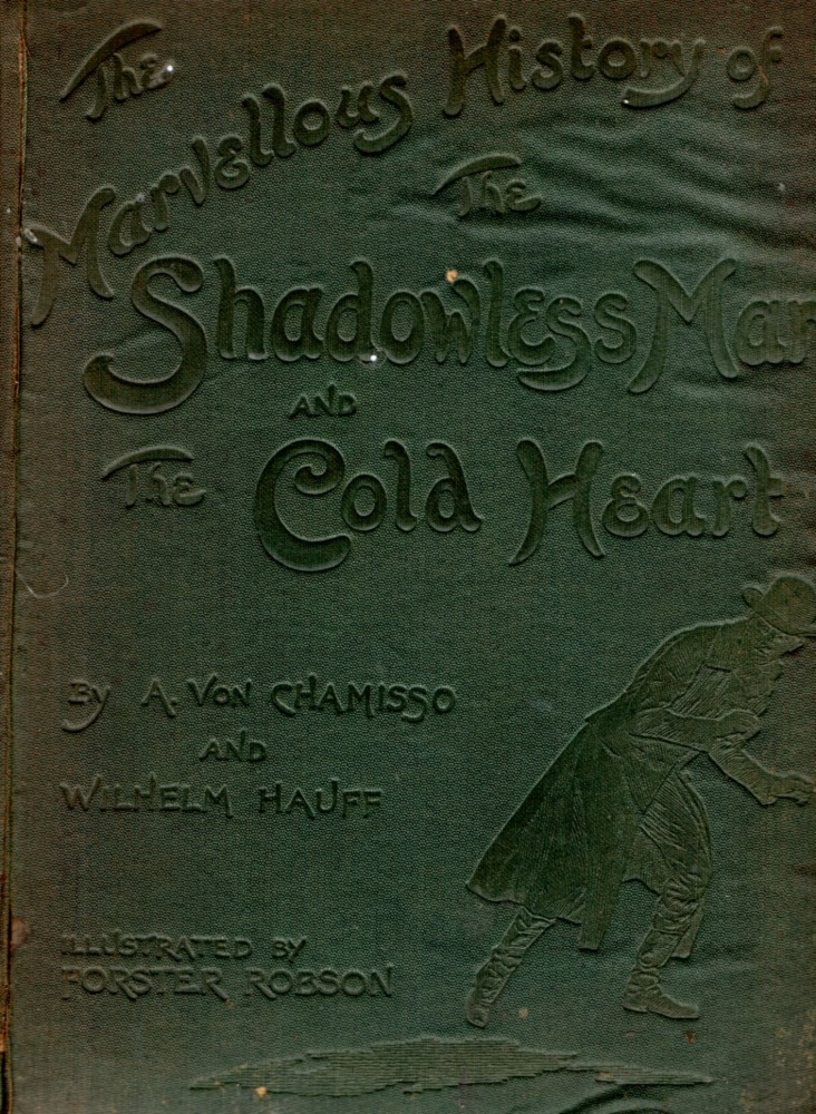 The Marvellous History of the Shadowless Man and The Cold Heart. A. von Chamisso, Wilhelm Hauff, Forster Robson.