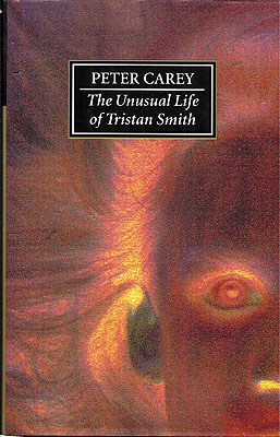 The Unusual Life of Tristan Smith. Peter Carey