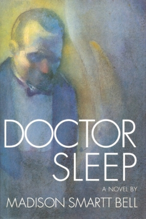 Doctor Sleep. Madison Smartt Bell