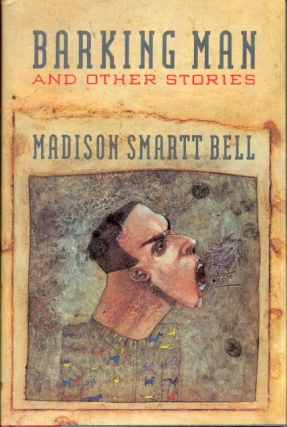 Barking Man and Other Stories. Madison Smartt Bell