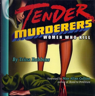 Tender Murderers: Women Who Kill. Trina Robbins
