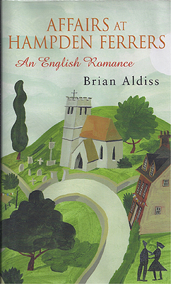 Affairs at Hampden Ferrers: An English Romance. Brian Aldiss.