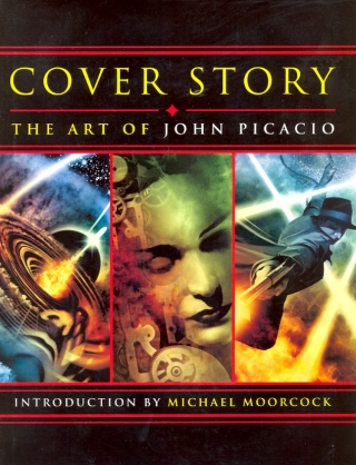 Cover Story: The Art of John Picacio. JOHN PICACIO, Michael Moorcock