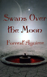 Swans Over the Moon. Forrest Aguirre.
