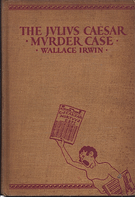 The Julius Caesar Murder Case. Wallace Irwin