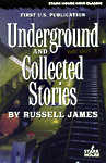 Underground and Collected Stories by Russell James. Russell James