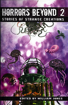 Horrors Beyond 2: Stories of Strange Creations. William Jones