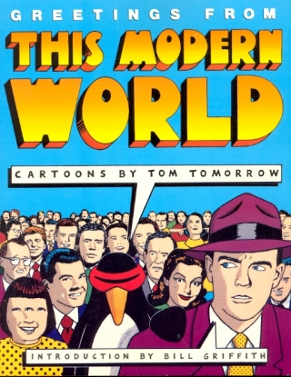 Greetings From This Modern World. Tom Tomorrow