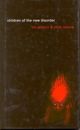 Children of the New Disorder. Tim Lebbon, Lindy Moore