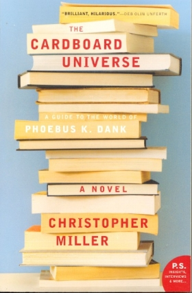 The Cardboard Universe: A Guide to the World of Phoebus K. Dank. Christopher Miller.