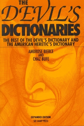 The Devil's Dictionaries: The Best of the Devil's Dictionary and the American Heretic's...