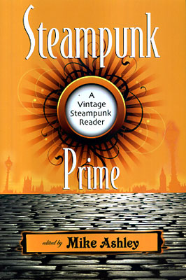 Steampunk Prime: A Vintage Steampunk Reader. Mike Ashley