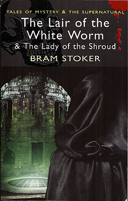 The Lair of the White Worm & The Lady of the Shroud. Bram Stoker