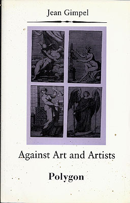 Against Art and Artists (Revised Edition). Jean Gimpel