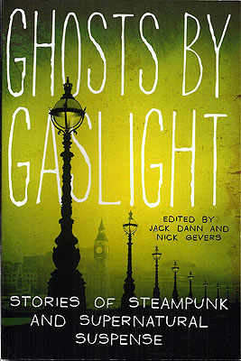 Ghosts by Gaslight: Stories of Steampunk and Supernatural Suspense. Jack Dann, Nick Gevers