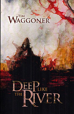 Deep Like the River. Tim Waggoner.