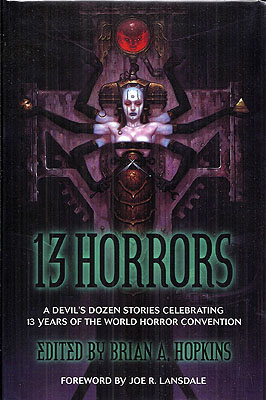 13 Horrors: A Devils's Dozen Stories Celebrating 13 Years of the World Horror Convention. Brian...
