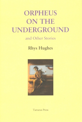 Orpheus on the Underground. Rhys Hughes