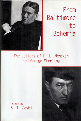 From Baltimore to Bohemia: The Letters of H.L. Mencken and George Sterling. S. T. Joshi