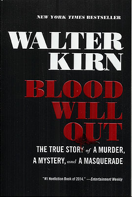 Blood Will Out: The True Story of a Murder, a Mystery, and a Masquerade. Walter Kirn.