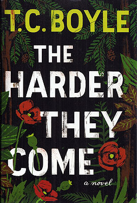 The Harder They Come. T. Coraghessan Boyle.