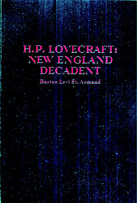 H.P. Lovecraft: New England Decadent. Barton Levi St. Armand, re: H. P. Lovecraft