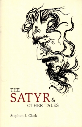 The Satyr & Other Tales. Stephen J. Clark