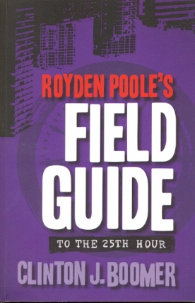 Royden Poole's Field Guide to the 25th Hour. Clinton J. Boomer