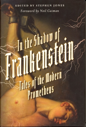 In the Shadow of Frankenstein: Tales of the Modern Prometheus. Stephen Jones