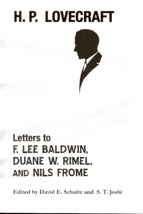 H. P. Lovecraft: Letters to F. Lee Baldwin, Duane W. Rimel, and Nils Frome. S. T. Joshi, David E....