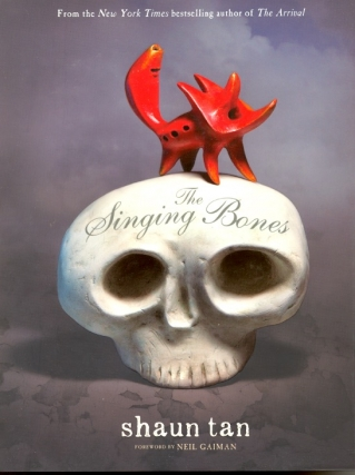 The Singing Bones. Shaun Tan.