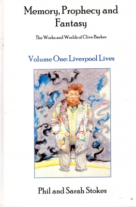 Memory, Prophecy and Fantasy: The Works and Worlds of Clive Barker: Volume 1, Liverpool Lives....