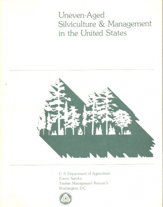Uneven-aged Silviculture and Management in the United States. FOREST SERVICE