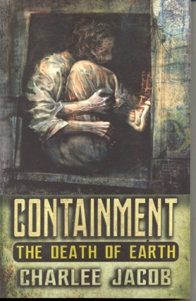 Containment: The Death of Earth. Charlee Jacob