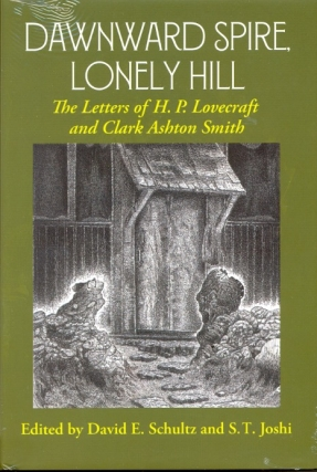 Dawnward Spire, Lonely Hill: The Letters of H. P. Lovecraft and Clark Ashton Smith. H. P. Smith...