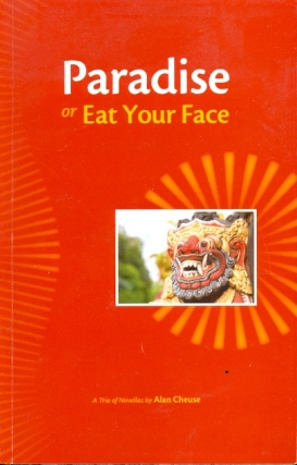 Paradise, or, Eat Your Face: A Trio of Novellas. Alan Cheuse