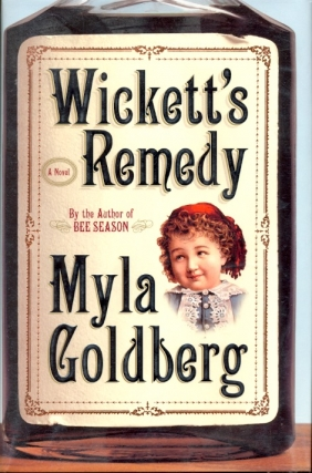 Wickett's Remedy. Myla Goldberg.